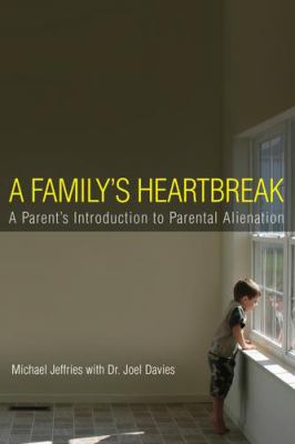 A Family's Heartbreak: A Parent's Introduction to Parental Alienation 9780979696015