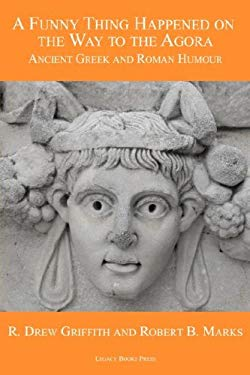 A Funny Thing Happened on the Way to the Agora: Ancient Greek and Roman Humour 9780978465209
