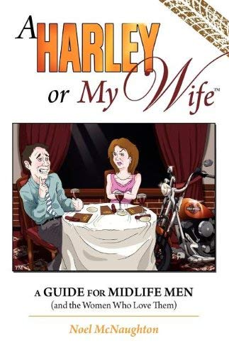 A Harley or My Wife - A Guide for Midlife Men and the Women Who Love Them 9780978879976