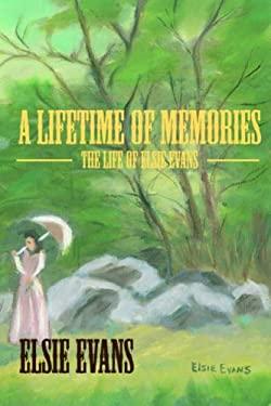 A Lifetime of Memories: The Life of Elsie Evans 9780977852574