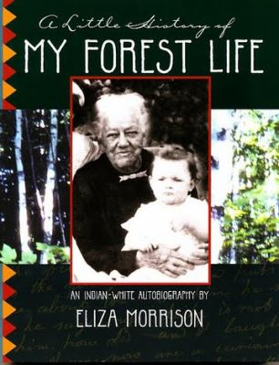 A Little History of My Forest Life: An Indian-White Autobiography 9780970260628