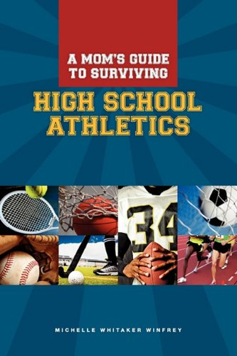 A Moms Guide to Surviving High School Athletics 9780972717977