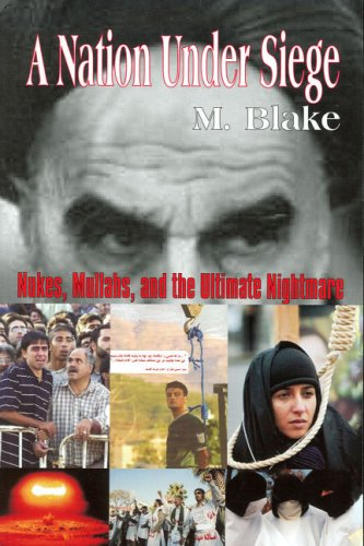 A Nation Under Siege: Nukes, Mullahs, and the Ultimate Nightmare 9780976415503