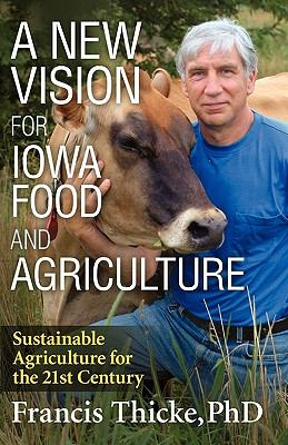 A New Vision for Iowa Food and Agriculture 9780979210402