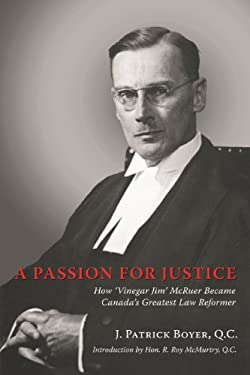 A Passion for Justice: How 'Vinegar Jim' McRuer Became Canada's Greatest Law Reformer 9780978160005