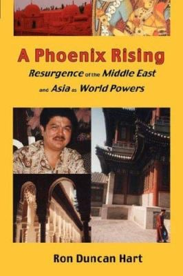 A Phoenix Rising: Resurgence of the Middle East and Asia as World Powers