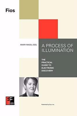 A Process of Illumination: The Practical Guide to Electronic Discovery 9780972554206