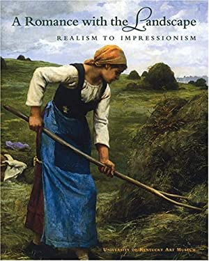 A Romance with the Landscape: Realism to Impressionism 9780977954117