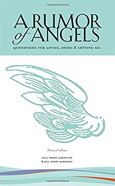 A Rumor of Angels: Quotations for Living, Dying & Letting Go 9780979334504