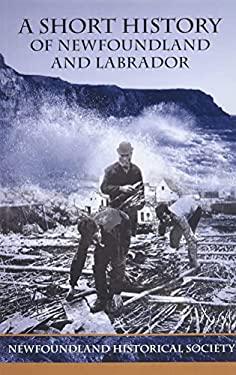 A Short History of Newfoundland and Labrador 9780978338183