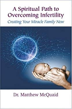 A Spiritual Path to Overcoming Infertility: Creating Your Miracle Family Now 9780977142521