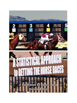 A Statistical Approach to Betting the Horse Races 9780976249702