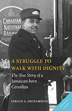 A Struggle to Walk with Dignity: The True Story of a Jamaican-Born Canadian 9780978498207