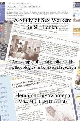 A Study of Sex Workers in Sri Lanka; An Example of Using Public Health Methodologies in Behavioral Research. 9780979362408