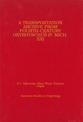 A Transportation Archive from Fourth-Century Oxyrhynchus (P. Mich. XX) 9780979975837