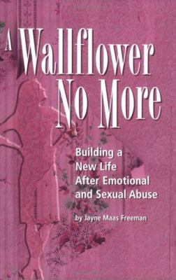 A Wallflower No More: Building a New Life After Emotional and Sexual Abuse 9780976222439