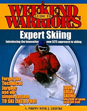 A Weekend Warrior's Guide to Expert Skiing: Introducing the Innovative New SITS Approach to Skiing