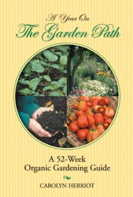 A Year on the Garden Path: A 52-Week Organic Gardening Guide 9780973805802