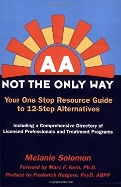 AA: Not the Only Way: Your One Stop Resource Guide to 12-Step Alternatives 9780976247999
