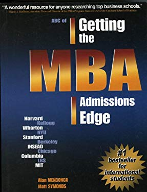 ABC of Getting the MBA Admissions Edge (Int'l): Officially Supported by McKinsey & Co. and Goldman Sachs 9780971482210