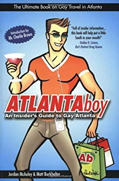 ATLANTAboy: An Insiders Guide to Gay Atlanta 9780970709561