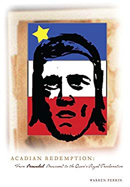Acadian Redemption: From Beausoleil Broussard to the Queen's Royal Proclamation 9780976892700