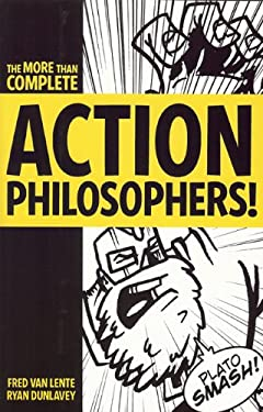 Action Philosophers!: The Lives and Thoughts of History's A-List Brain Trust: The More-Than-Complete Edition 9780977832934