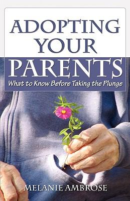 Adopting Your Parents: What to Know Before Taking the Plunge 9780973936230
