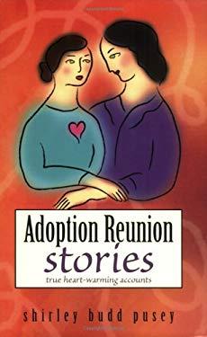 Adoption Reunion Stories: True Heartwarming Accounts 9780976222453