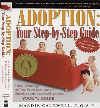 Adoption: Your Step-By-Step Guide: Using Technology & Time-Tested Techniques to Expedite a Safe, Successful Adoption 9780970573421