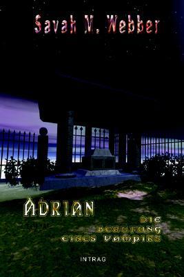 """Adrian, Die Berufung Eines Vampirs, Teil """"A"""""""
