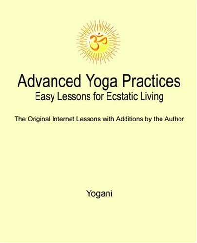 Advanced Yoga Practices - Easy Lessons for Ecstatic Living 9780976465508