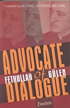 Advocate of Dialogue: Fethullah Gulen