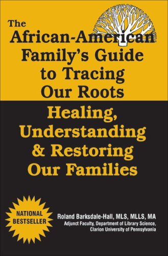 African American Family's Guide to Tracing Our Roots: Healing, Understanding & Restoring Our Families 9780974977973