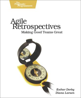 Agile Retrospectives: Making Good Teams Great 9780977616640