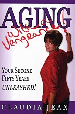 Aging with a Vengeance: Your Second Fifty Years Unleashed 9780974095820