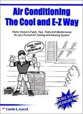Air Conditioning the Cool and E-Z Way: Homeowner's Facts, Tips, Tests, and Maintenance for Your Forced Air Cooling and Heating Sys 4320722