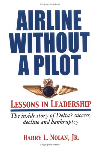 Airline Without a Pilot - Leadership Lessons/Inside Story of Delta's Success, Decline and Bankruptcy 9780977207602
