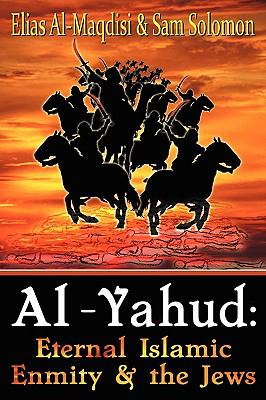 Al-Yahud: Eternal Islamic Enmity and the Jews 9780971534636