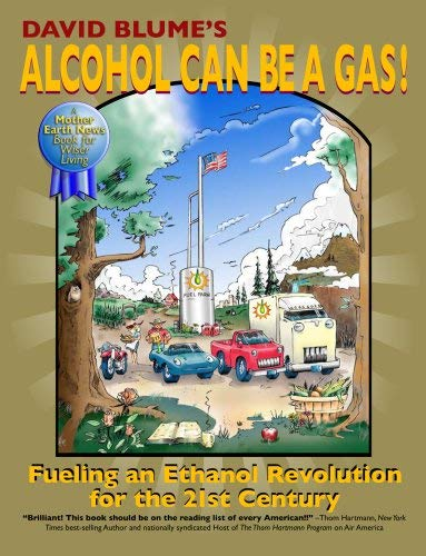 Alcohol Can Be a Gas!: Fueling an Ethanol Revolution for the 21st Century 9780979043789