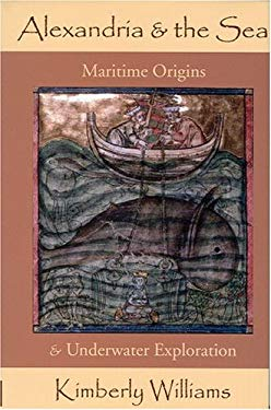Alexandria and the Sea: Maritime Origins and Underwater Exploration 9780975391136