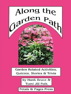 Along the Garden Path; Garden Related Activities, Quizzes, Stories & Trivia