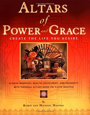 Altars of Power and Grace: Create the Life You Desire 9780974910901