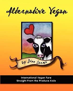 Alternative Vegan: International Vegan Fare Straight from the Produce Aisle 9780977080427