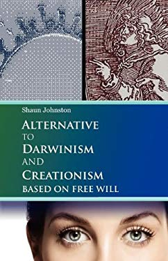 Alternative to Darwinism and Creationism Based on Free Will 9780977947041