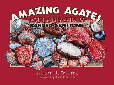 Amazing Agates: Lake Superior's Banded Gemstone 9780979200694