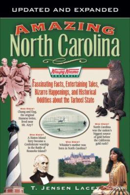 Amazing North Carolina: Fascinating Facts, Entertaining Tales, Bizarre Happenings, and Historical Oddities about the Tarheel State 9780977808670