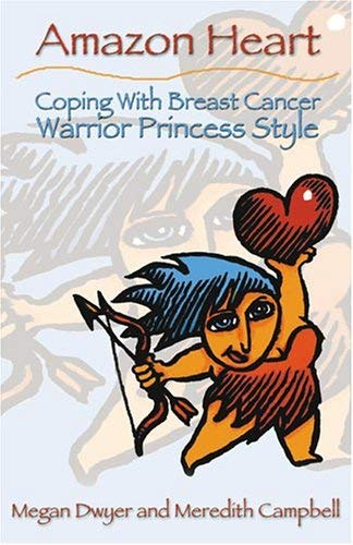 Amazon Heart: Coping with Breast Cancer Warrior Princess Style 9780975541609