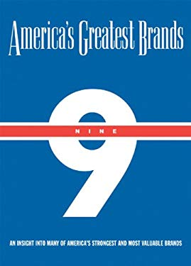America's Greatest Brands, Volume IX: An Insight Into Many of America's Strongest and Most Valuable Brands 9780970686084