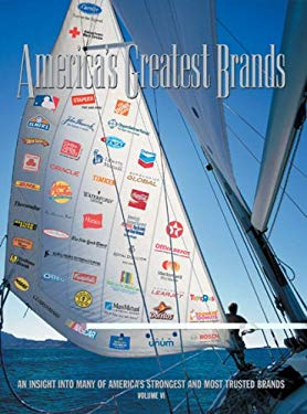 America's Greatest Brands, Volume VI: An Insight Into Many of America's Strongest and Most Valuable Brands 9780970686053